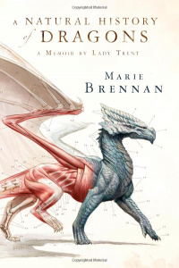 A Natural History of Dragons : A Memoir by Lady Trent - Marie Brennan